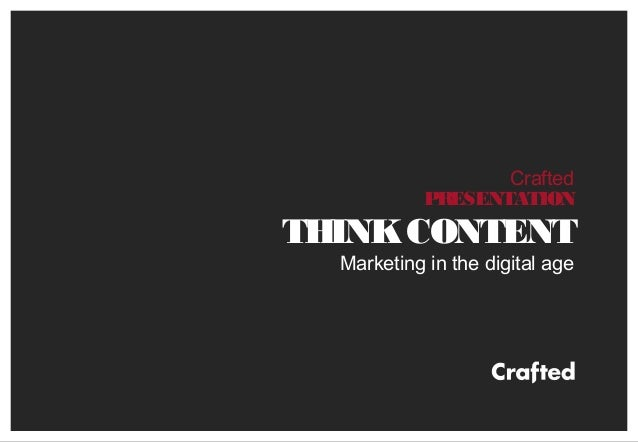 Crafted PRESENTATION THINKCONTENT Marketing in the digital age