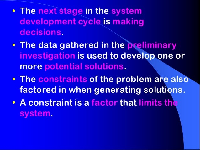 • The next stage in the system  development cycle is making  decisions.• The data gathered in the preliminary  investigati...