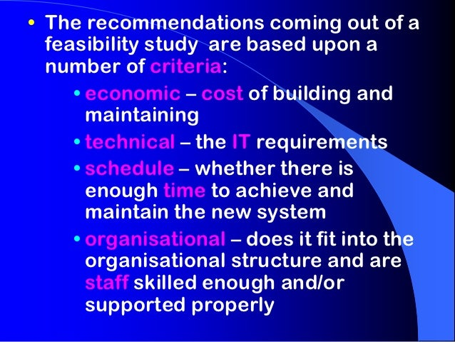 • The recommendations coming out of a  feasibility study are based upon a  number of criteria:     • economic – cost of bu...