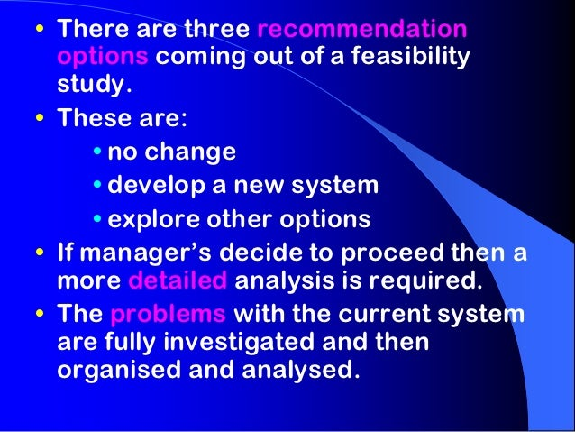 • There are three recommendation  options coming out of a feasibility  study.• These are:      • no change      • develop ...