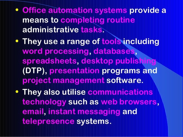 • Office automation systems provide a  means to completing routine  administrative tasks.• They use a range of tools inclu...