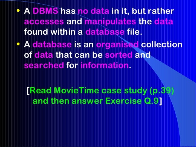 • A DBMS has no data in it, but rather  accesses and manipulates the data  found within a database file.• A database is an...