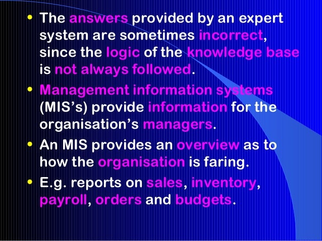• The answers provided by an expert  system are sometimes incorrect,  since the logic of the knowledge base  is not always...