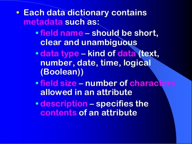 • Each data dictionary contains  metadata such as:    • field name – should be short,      clear and unambiguous    • data...