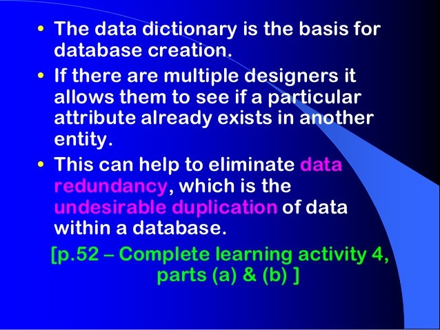 • The data dictionary is the basis for  database creation.• If there are multiple designers it  allows them to see if a pa...