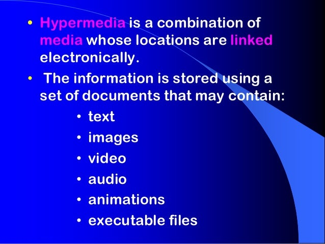• Hypermedia is a combination of  media whose locations are linked  electronically.• The information is stored using a  se...