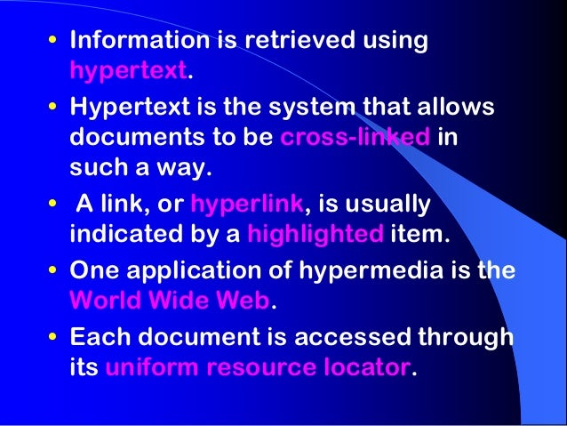 • Information is retrieved using  hypertext.• Hypertext is the system that allows  documents to be cross-linked in  such a...