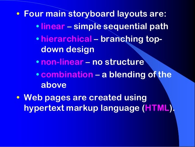 • Four main storyboard layouts are:    • linear – simple sequential path    • hierarchical – branching top-      down desi...