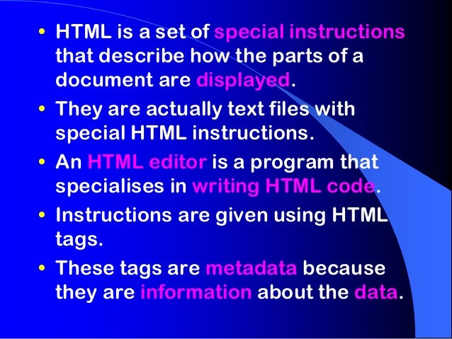 • HTML is a set of special instructions  that describe how the parts of a  document are displayed.• They are actually text...