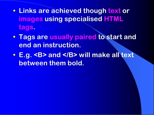 • Links are achieved though text or  images using specialised HTML  tags.• Tags are usually paired to start and  end an in...