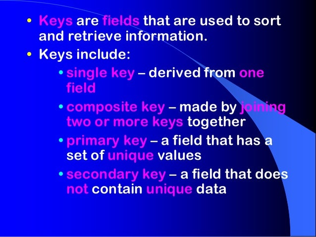 • Keys are fields that are used to sort  and retrieve information.• Keys include:    • single key – derived from one      ...