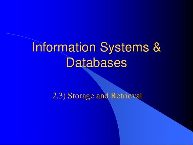 Information Systems & Databases 2.3) Storage and Retrieval