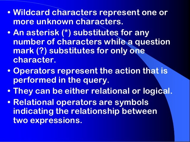 • Wildcard characters represent one or more unknown characters. • An asterisk (*) substitutes for any number of characters...