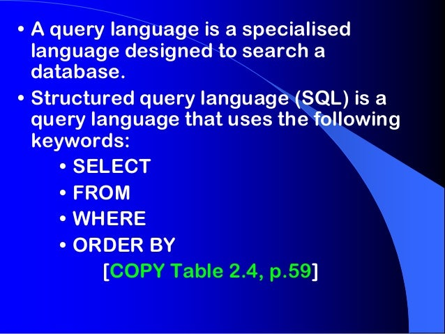 • A query language is a specialised language designed to search a database. • Structured query language (SQL) is a query l...