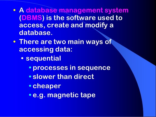 • A database management system (DBMS) is the software used to access, create and modify a database. • There are two main w...