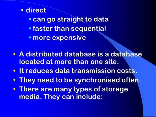 • direct • can go straight to data • faster than sequential • more expensive • A distributed database is a database locate...