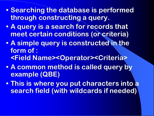 • Searching the database is performed through constructing a query. • A query is a search for records that meet certain co...