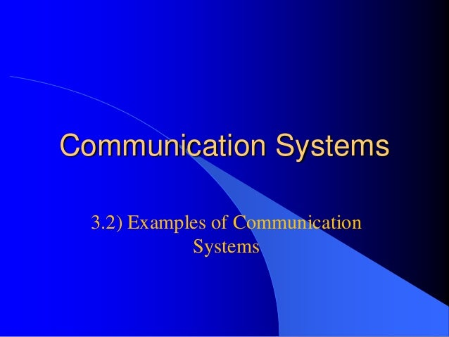 Communication Systems 3.2) Examples of Communication Systems