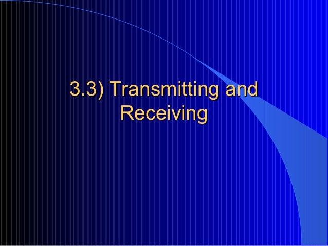 3.3) Transmitting and3.3) Transmitting andReceivingReceiving