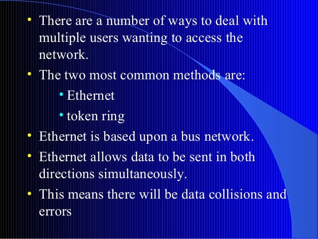 • There are a number of ways to deal withmultiple users wanting to access thenetwork.• The two most common methods are:• E...