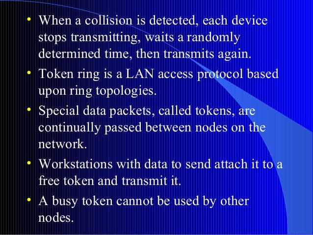 • When a collision is detected, each devicestops transmitting, waits a randomlydetermined time, then transmits again.• Tok...