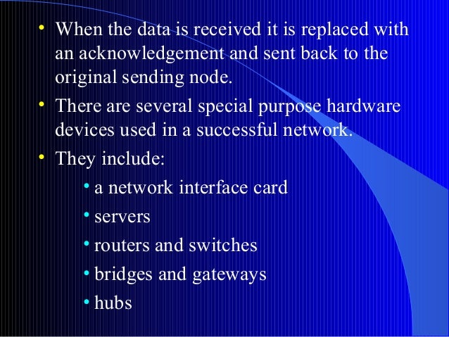 • When the data is received it is replaced withan acknowledgement and sent back to theoriginal sending node.• There are se...