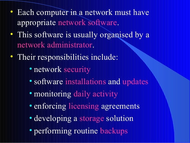 • Each computer in a network must haveappropriate network software.• This software is usually organised by anetwork admini...