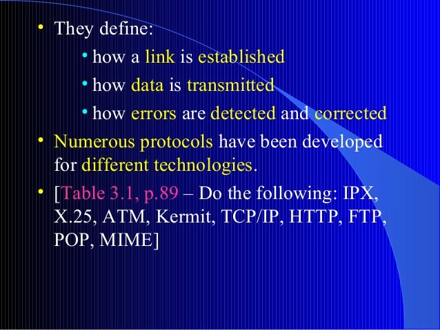 • They define:• how a link is established• how data is transmitted• how errors are detected and corrected• Numerous protoc...