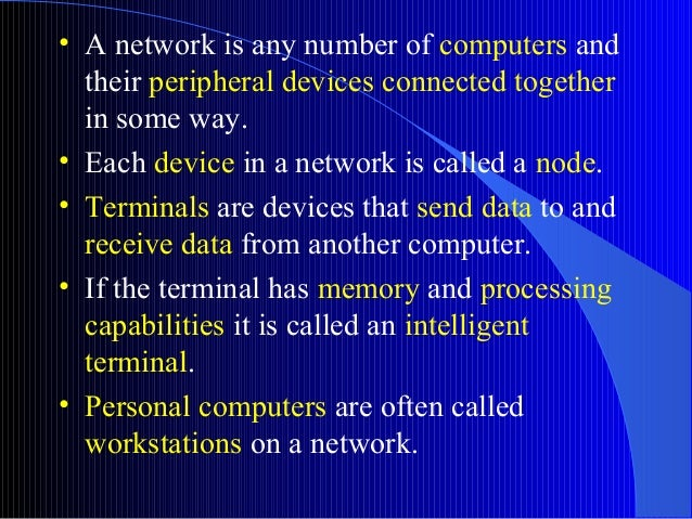 • A network is any number of computers andtheir peripheral devices connected togetherin some way.• Each device in a networ...