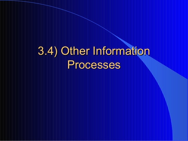 3.4) Other Information3.4) Other Information ProcessesProcesses