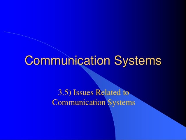 Communication Systems 3.5) Issues Related to Communication Systems