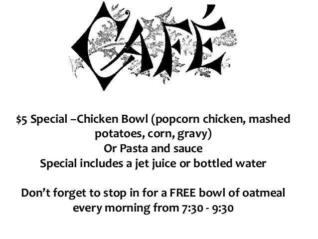 $5 Special –Chicken Bowl (popcorn chicken, mashed potatoes, corn, gravy) Or Pasta and sauce Special includes a jet juice o...