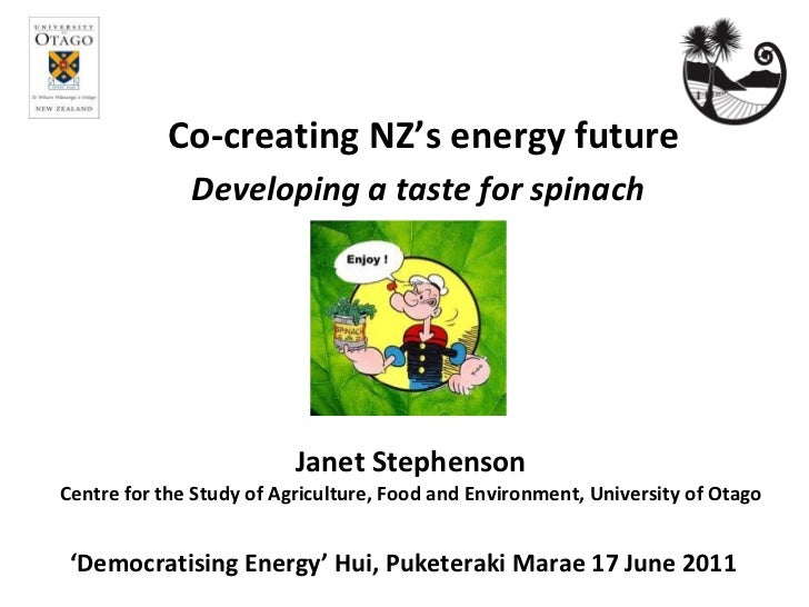 Co-creating NZ's energy future Janet Stephenson Centre for the Study of Agriculture, Food and Environment, University of O...