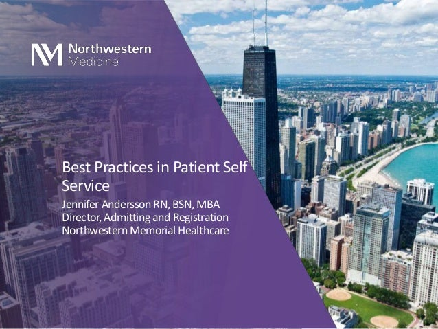 Best Practices in Patient Self Service Jennifer Andersson RN, BSN, MBA Director, Admitting and Registration Northwestern M...