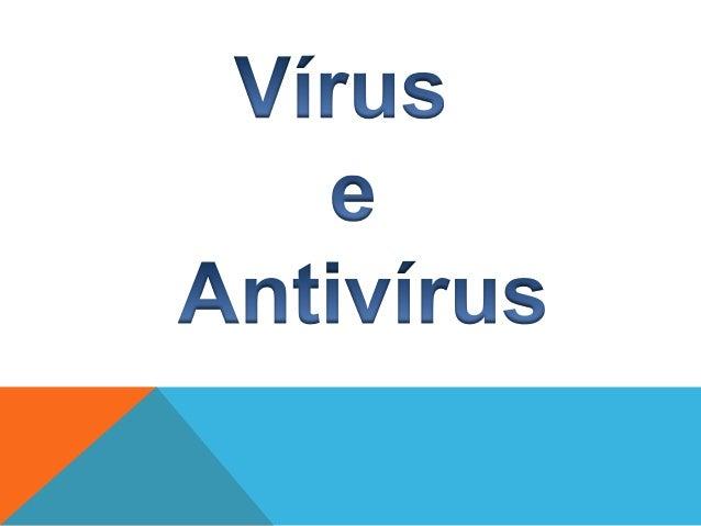 Um vírus de computador é um software malicioso que vem sendo desenvolvido por programadores que infecta o sistema, faz cóp...