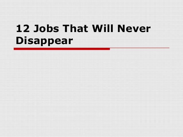 12 Jobs That Will Never Disappear