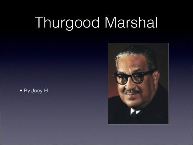 Thurgood Marshal • By Joey H.