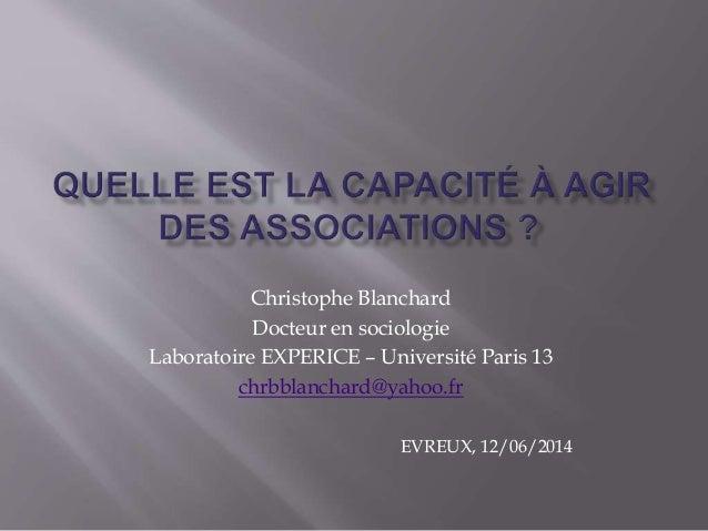 Christophe Blanchard Docteur en sociologie Laboratoire EXPERICE – Université Paris 13 chrbblanchard@yahoo.fr EVREUX, 12/06...