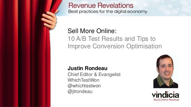 Sell More Online:10 A/B Test Results and Tips toImprove Conversion OptimisationJustin RondeauChief Editor & EvangelistWhic...