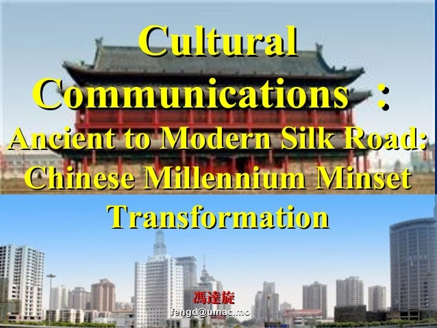 CulturalCultural CommunicationsCommunications :: Ancient to Modern Silk Road:Ancient to Modern Silk Road: Chinese Millenni...