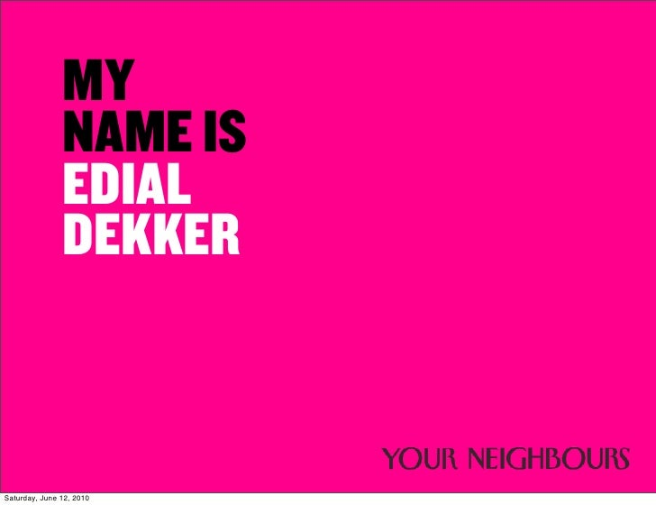 MY                NAME IS                EDIAL                DEKKER   Saturday, June 12, 2010