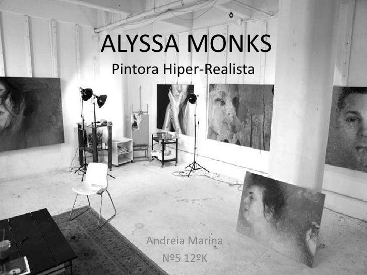ALYSSA MONKSPintora Hiper-Realista     Andreia Marina       Nº5 12ºK