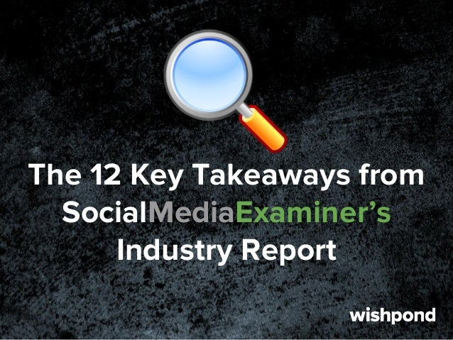 The 12 Key Takeaways from SocialMediaExaminer's Industry Report