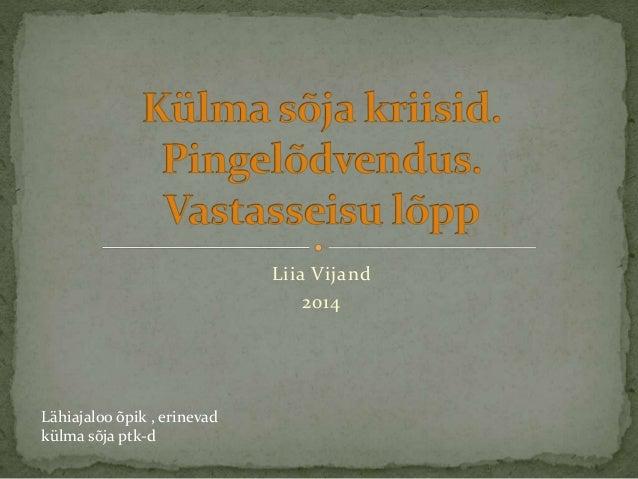 Liia Vijand 2014 Lähiajaloo õpik , erinevad külma sõja ptk-d