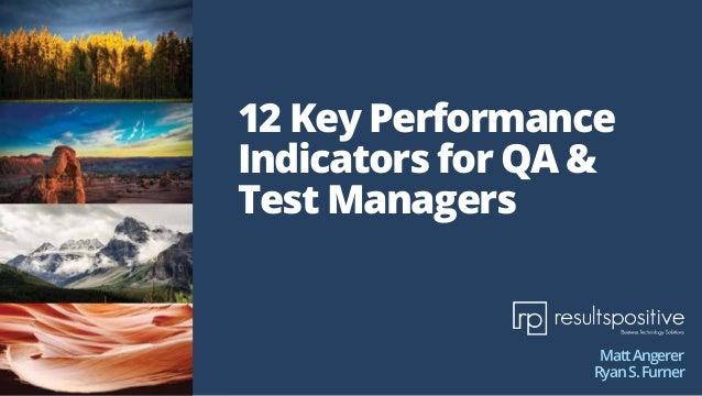 12 Key Performance Indicators for QA & Test Managers MattAngerer RyanS.Furner