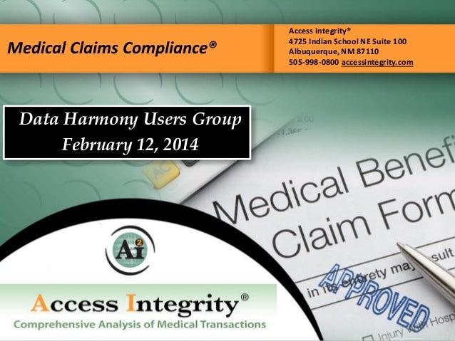 Medical Claims Compliance® Access Integrity® 4725 Indian School NE Suite 100 Albuquerque, NM 87110 505-998-0800 accessinte...