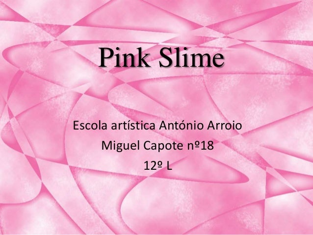 Pink SlimeEscola artística António Arroio     Miguel Capote nº18              12º L