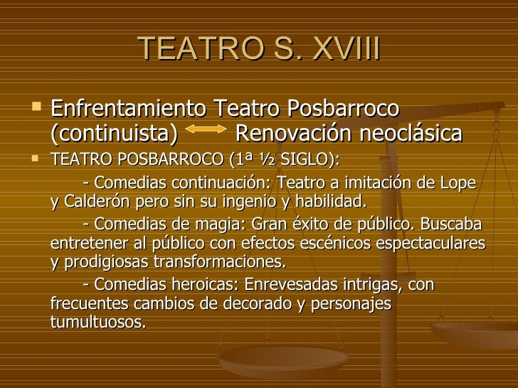 TEATRO S. XVIII <ul><li>Enfrentamiento Teatro Posbarroco (continuista)  Renovación neoclásica </li></ul><ul><li>TEATRO POS...