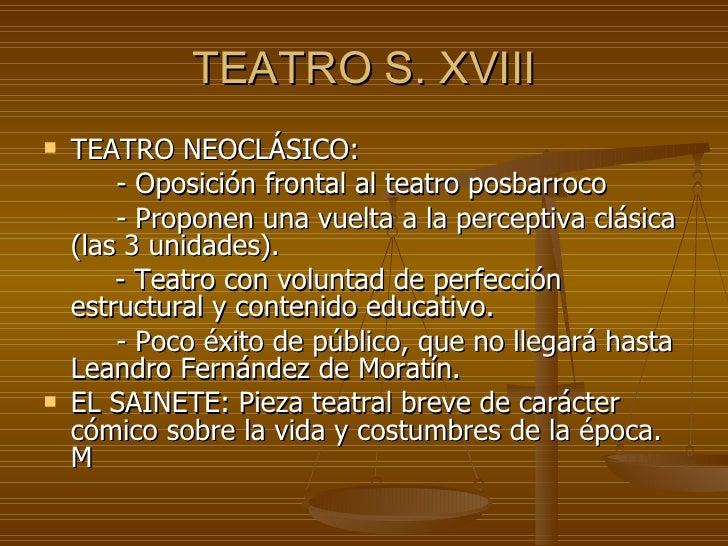 TEATRO S. XVIII <ul><li>TEATRO NEOCLÁSICO: </li></ul><ul><li>- Oposición frontal al teatro posbarroco </li></ul><ul><li>- ...