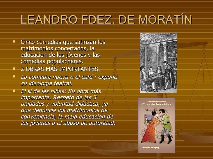 LEANDRO FDEZ. DE MORATÍN <ul><li>Cinco comedias que satirizan los matrimonios concertados, la educación de los jóvenes y l...